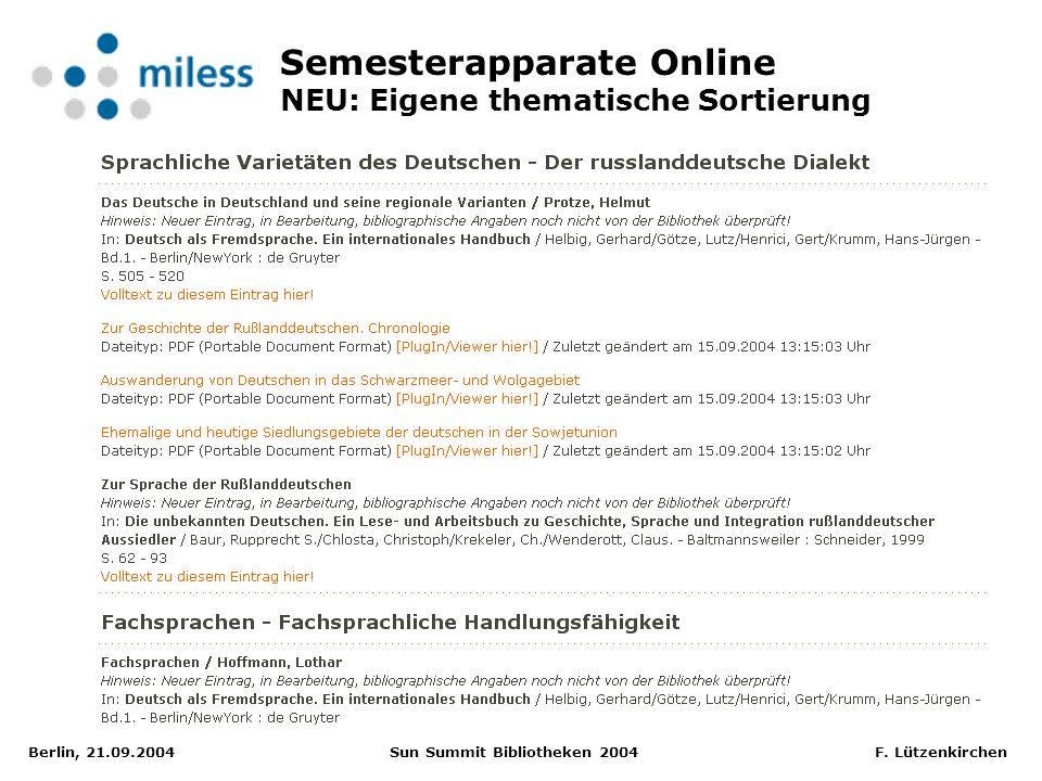 Berlin, 21.09.2004 Sun Summit Bibliotheken 2004 F. Lützenkirchen Semesterapparate Online NEU: Eigene thematische Sortierung
