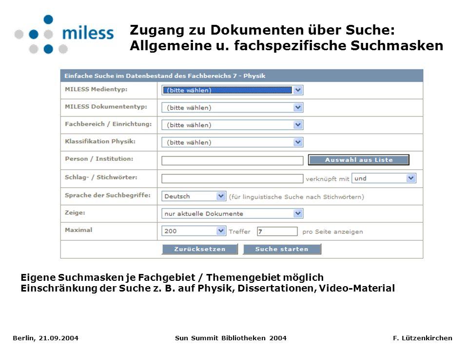 Berlin, 21.09.2004 Sun Summit Bibliotheken 2004 F. Lützenkirchen Zugang zu Dokumenten über Suche: Allgemeine u. fachspezifische Suchmasken Eigene Such