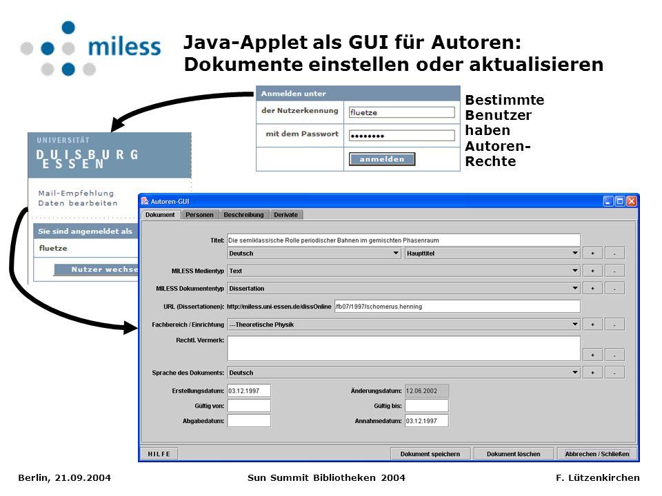 Berlin, 21.09.2004 Sun Summit Bibliotheken 2004 F. Lützenkirchen Java-Applet als GUI für Autoren: Dokumente einstellen oder aktualisieren Bestimmte Be