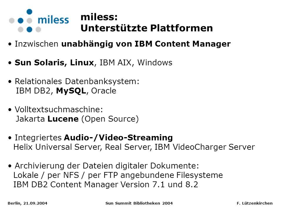 Berlin, 21.09.2004 Sun Summit Bibliotheken 2004 F. Lützenkirchen Inzwischen unabhängig von IBM Content Manager Sun Solaris, Linux, IBM AIX, Windows Re