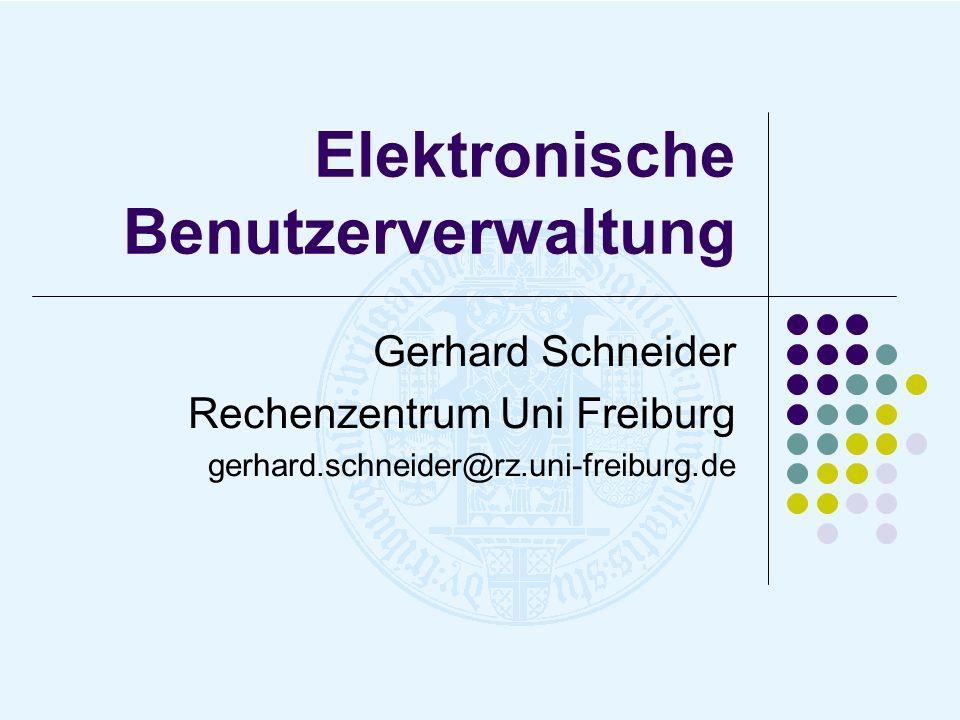 Elektronische Benutzerverwaltung Gerhard Schneider Rechenzentrum Uni Freiburg gerhard.schneider@rz.uni-freiburg.de