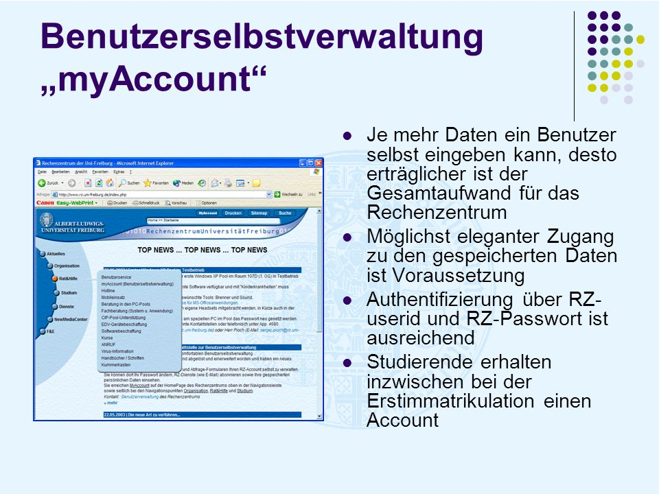 Benutzerselbstverwaltung myAccount Je mehr Daten ein Benutzer selbst eingeben kann, desto erträglicher ist der Gesamtaufwand für das Rechenzentrum Mög