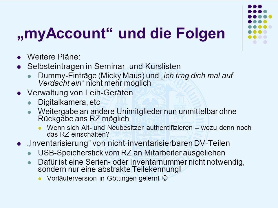 myAccount und die Folgen Weitere Pläne: Selbsteintragen in Seminar- und Kurslisten Dummy-Einträge (Micky Maus) und ich trag dich mal auf Verdacht ein