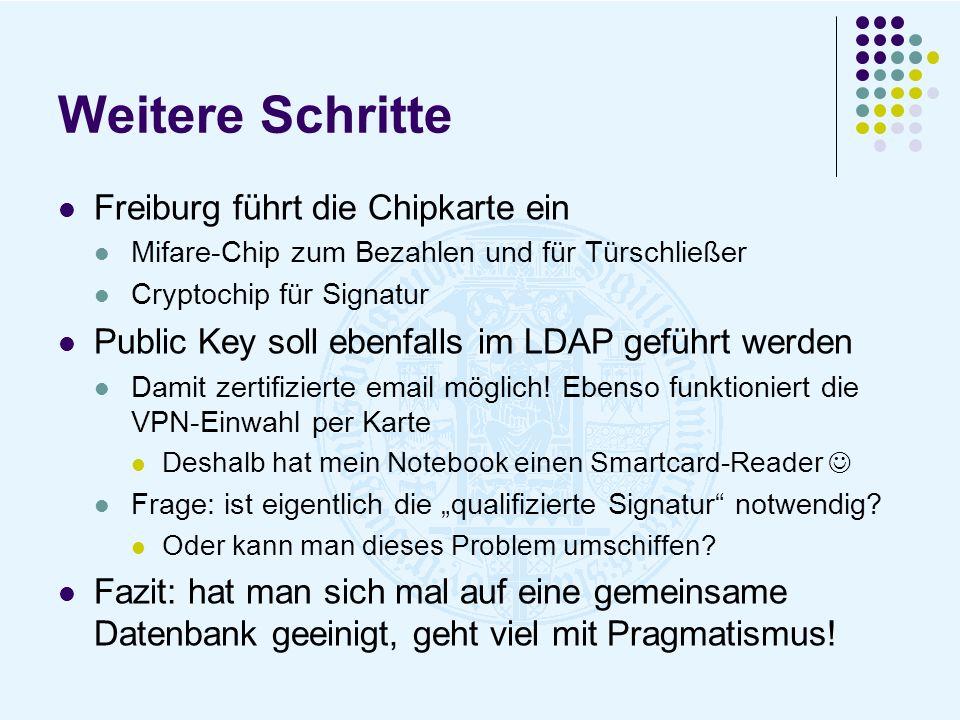 Weitere Schritte Freiburg führt die Chipkarte ein Mifare-Chip zum Bezahlen und für Türschließer Cryptochip für Signatur Public Key soll ebenfalls im L