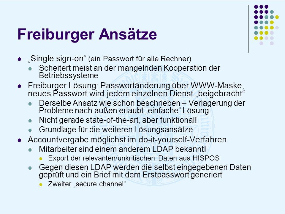 Freiburger Ansätze Single sign-on (ein Passwort für alle Rechner) Scheitert meist an der mangelnden Kooperation der Betriebssysteme Freiburger Lösung: