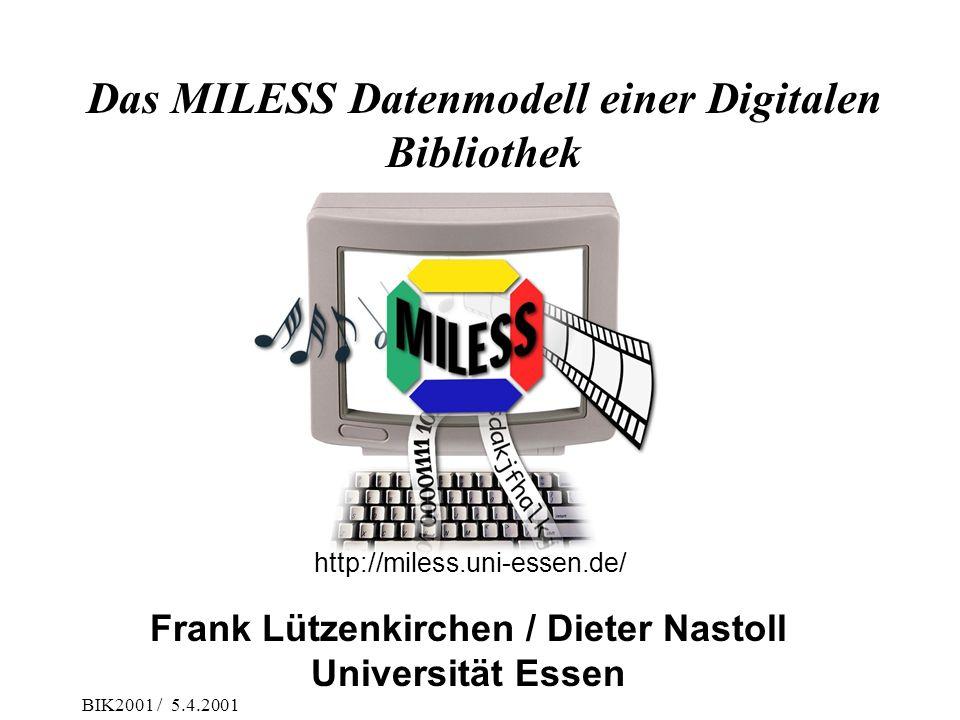 BIK2001 / 5.4.2001 Frank Lützenkirchen / Dieter Nastoll Universität Essen Das MILESS Datenmodell einer Digitalen Bibliothek http://miless.uni-essen.de