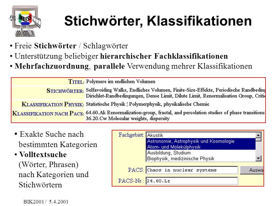 BIK2001 / 5.4.2001 Freie Stichwörter / Schlagwörter Unterstützung beliebiger hierarchischer Fachklassifikationen Mehrfachzuordnung, parallele Verwendu