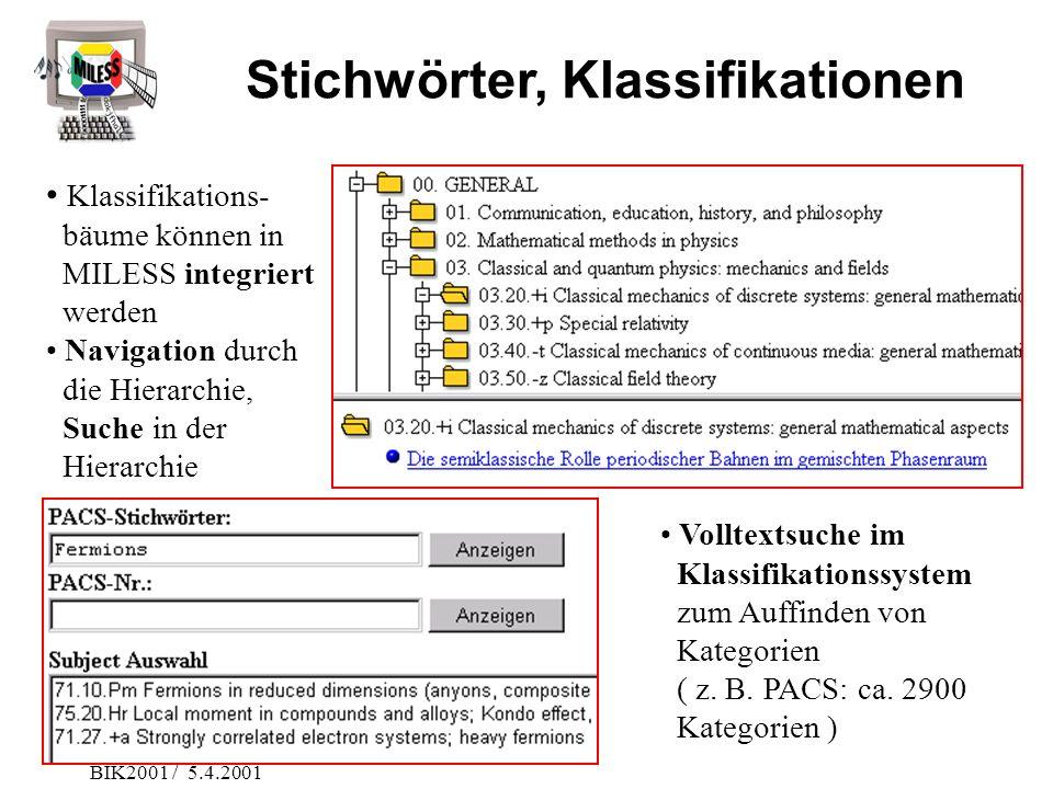 BIK2001 / 5.4.2001 Stichwörter, Klassifikationen Klassifikations- bäume können in MILESS integriert werden Navigation durch die Hierarchie, Suche in d