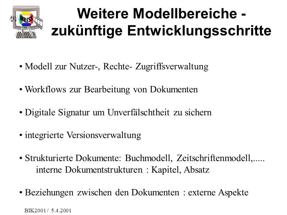BIK2001 / 5.4.2001 Weitere Modellbereiche - zukünftige Entwicklungsschritte Modell zur Nutzer-, Rechte- Zugriffsverwaltung Workflows zur Bearbeitung v