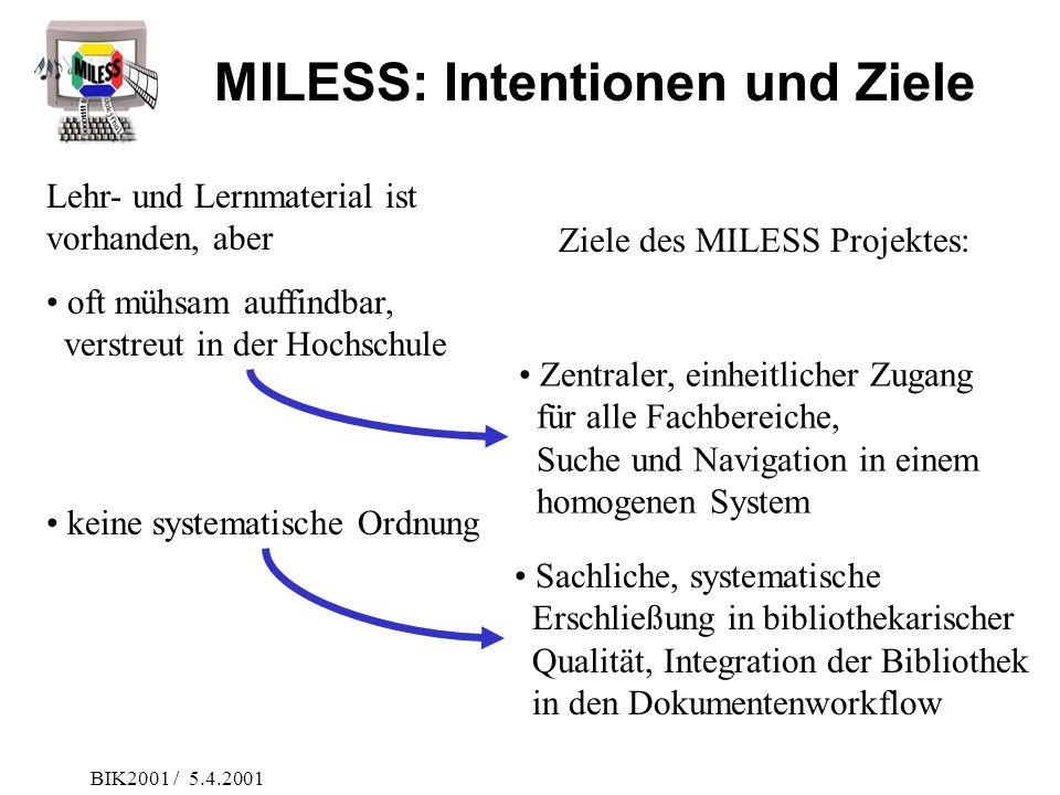 BIK2001 / 5.4.2001 oft mühsam auffindbar, verstreut in der Hochschule Lehr- und Lernmaterial ist vorhanden, aber Ziele des MILESS Projektes: Zentraler