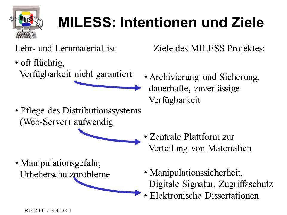 BIK2001 / 5.4.2001 oft flüchtig, Verfügbarkeit nicht garantiert Lehr- und Lernmaterial istZiele des MILESS Projektes: Archivierung und Sicherung, daue