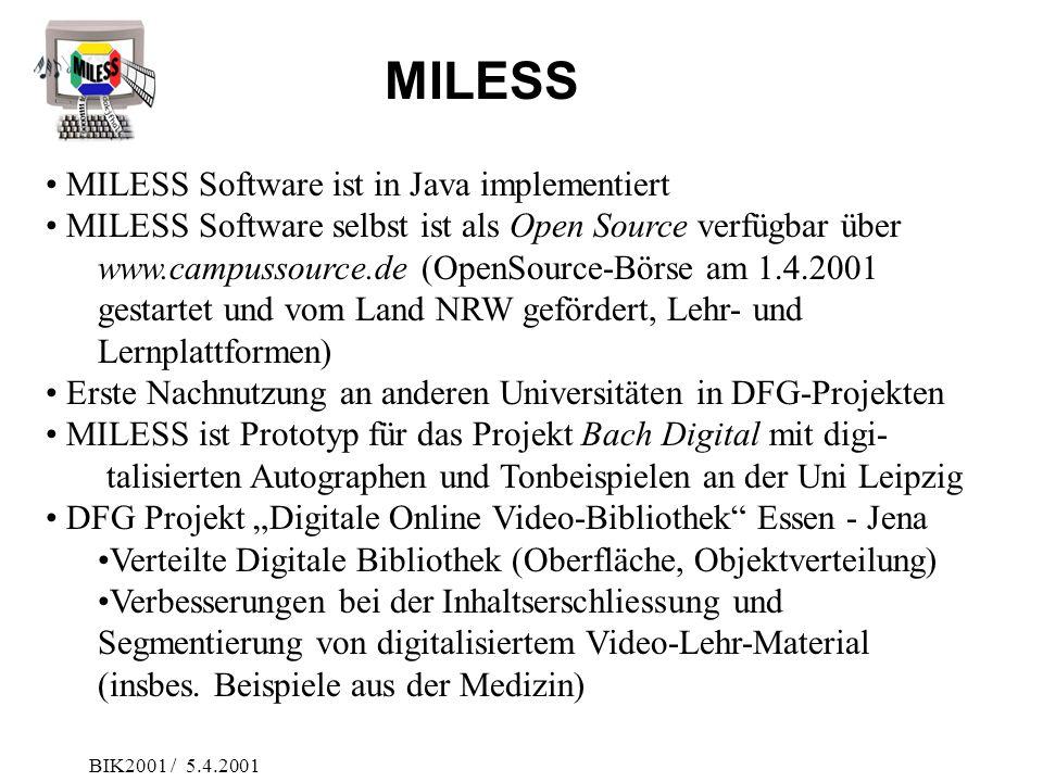 BIK2001 / 5.4.2001 MILESS Software ist in Java implementiert MILESS Software selbst ist als Open Source verfügbar über www.campussource.de (OpenSource