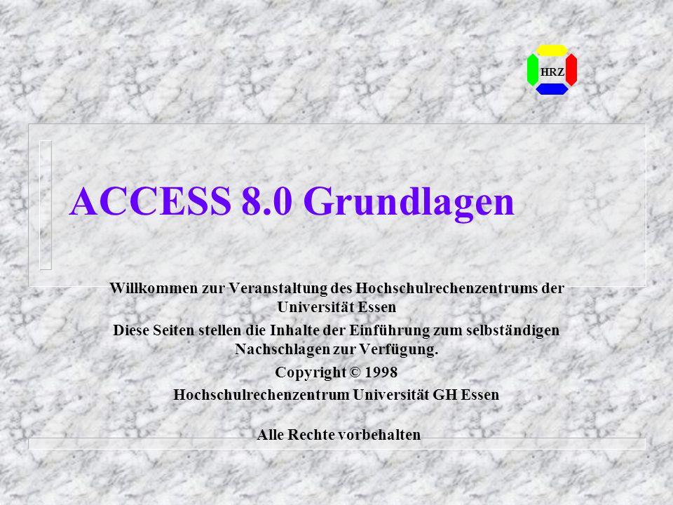 ACCESS 8.0 Grundlagen Willkommen zur Veranstaltung des Hochschulrechenzentrums der Universität Essen Diese Seiten stellen die Inhalte der Einführung z