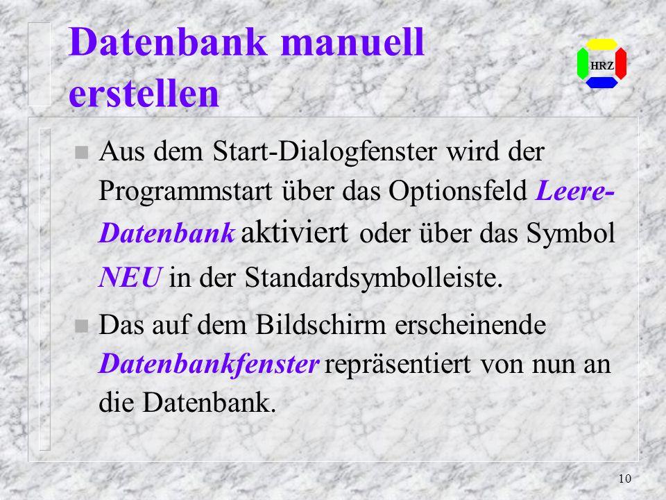 10 HRZ Datenbank manuell erstellen n Aus dem Start-Dialogfenster wird der Programmstart über das Optionsfeld Leere- Datenbank aktiviert oder über das