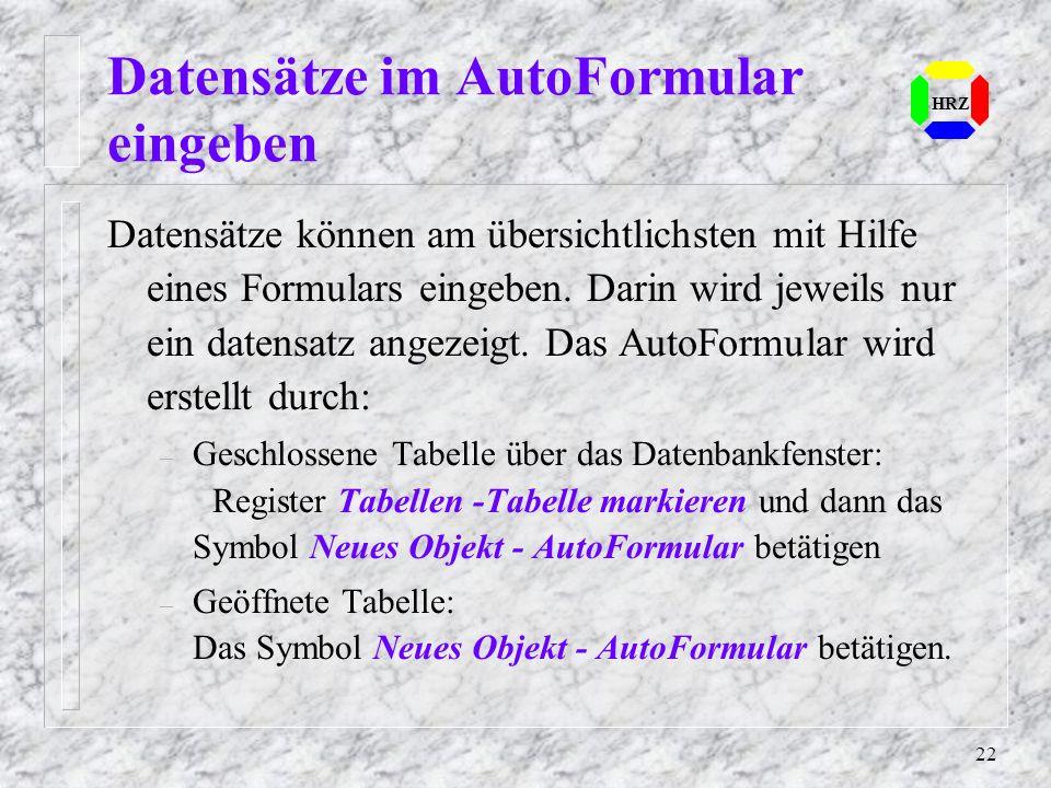 22 HRZ Datensätze im AutoFormular eingeben Datensätze können am übersichtlichsten mit Hilfe eines Formulars eingeben. Darin wird jeweils nur ein daten