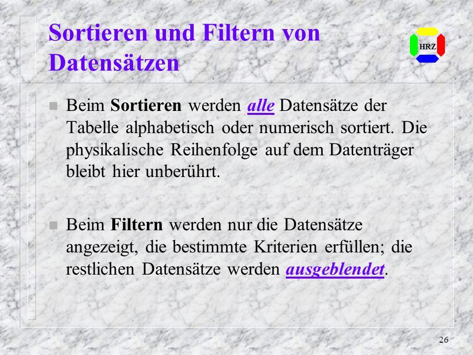 26 HRZ Sortieren und Filtern von Datensätzen n Beim Sortieren werden alle Datensätze der Tabelle alphabetisch oder numerisch sortiert. Die physikalisc
