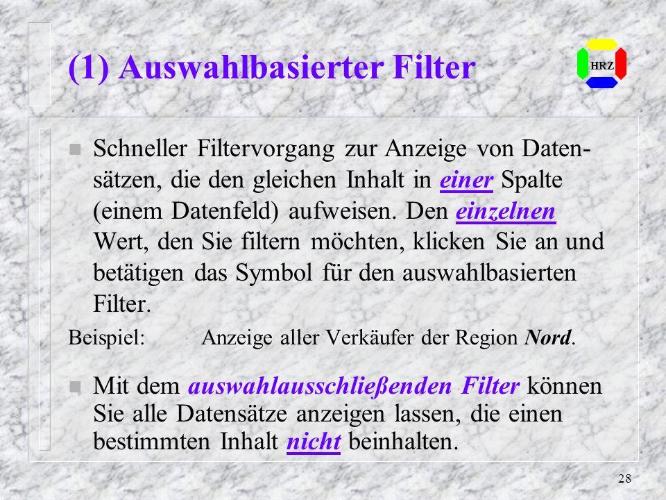 28 HRZ (1) Auswahlbasierter Filter n Schneller Filtervorgang zur Anzeige von Daten- sätzen, die den gleichen Inhalt in einer Spalte (einem Datenfeld)