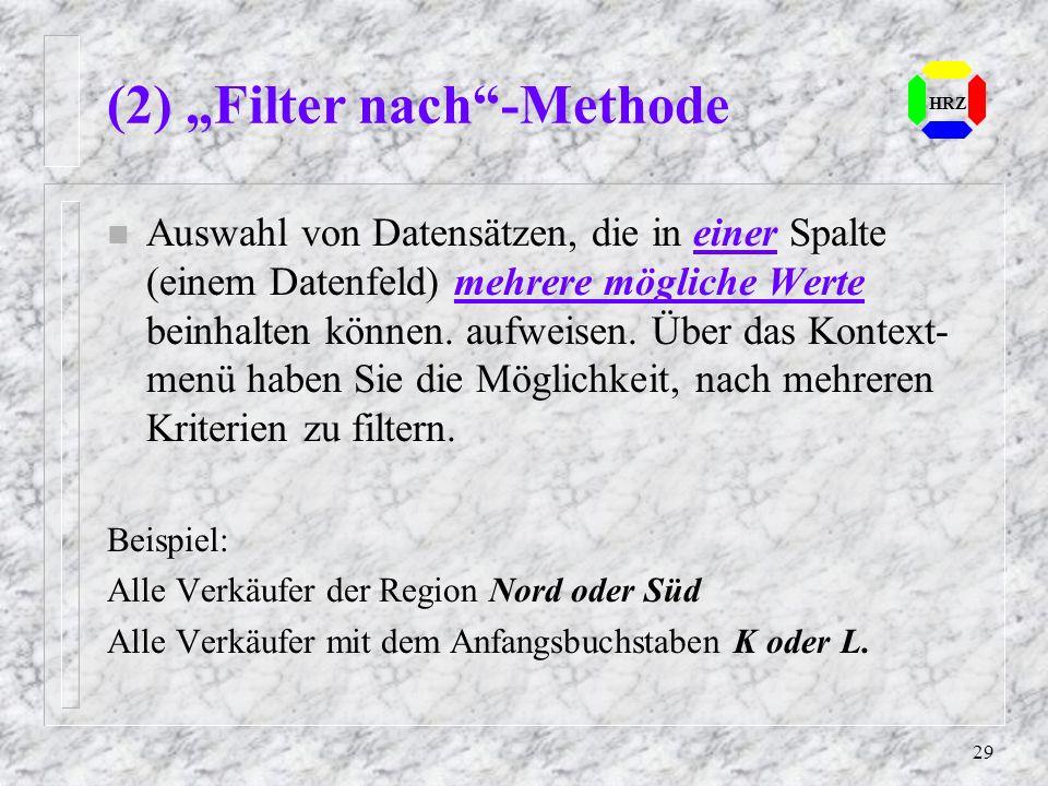 29 HRZ (2) Filter nach-Methode n Auswahl von Datensätzen, die in einer Spalte (einem Datenfeld) mehrere mögliche Werte beinhalten können. aufweisen. Ü