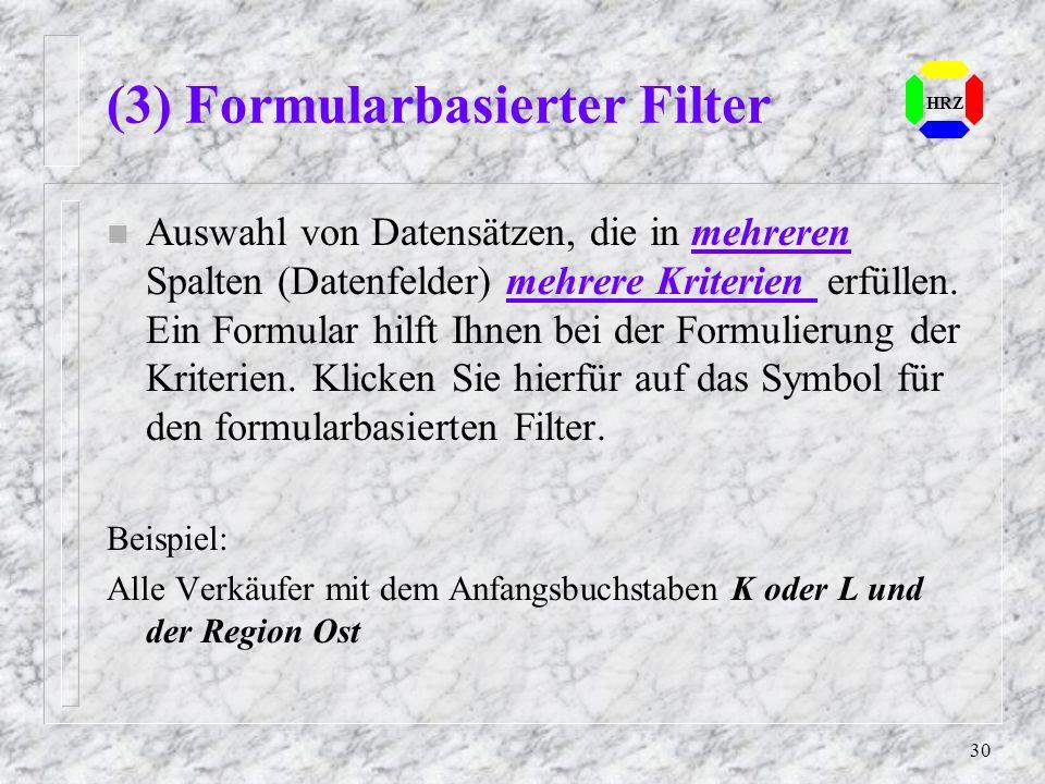 30 HRZ (3) Formularbasierter Filter n Auswahl von Datensätzen, die in mehreren Spalten (Datenfelder) mehrere Kriterien erfüllen. Ein Formular hilft Ih