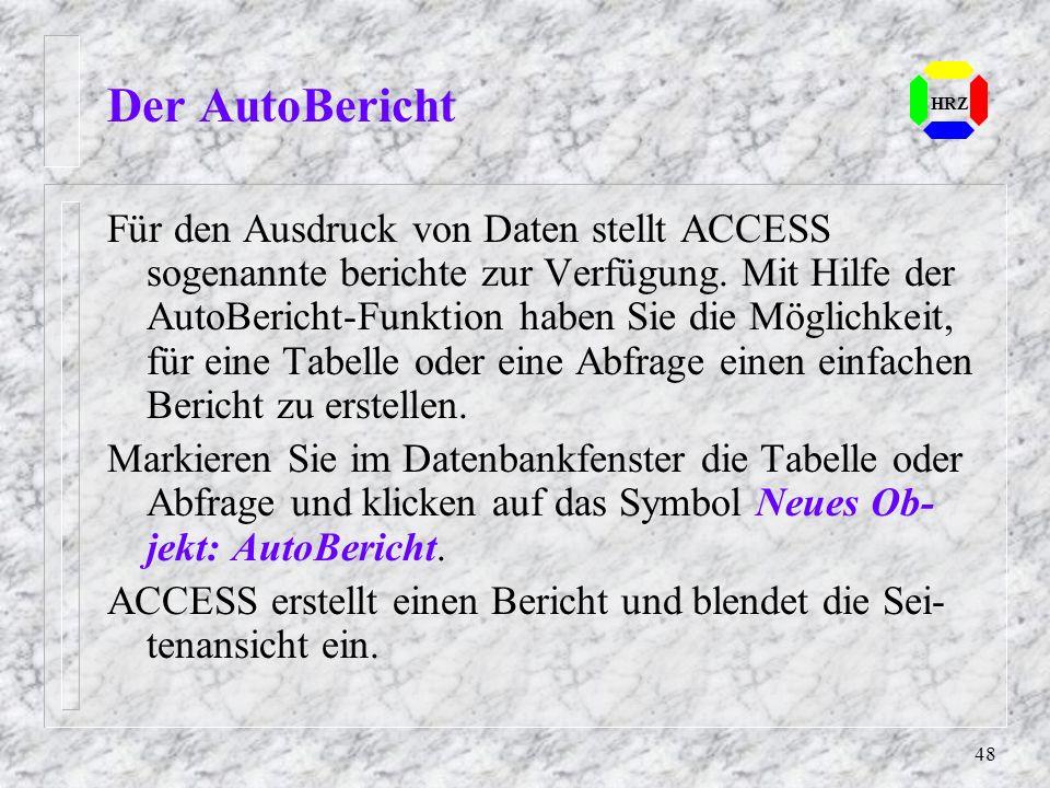 48 Der AutoBericht HRZ Für den Ausdruck von Daten stellt ACCESS sogenannte berichte zur Verfügung. Mit Hilfe der AutoBericht-Funktion haben Sie die Mö