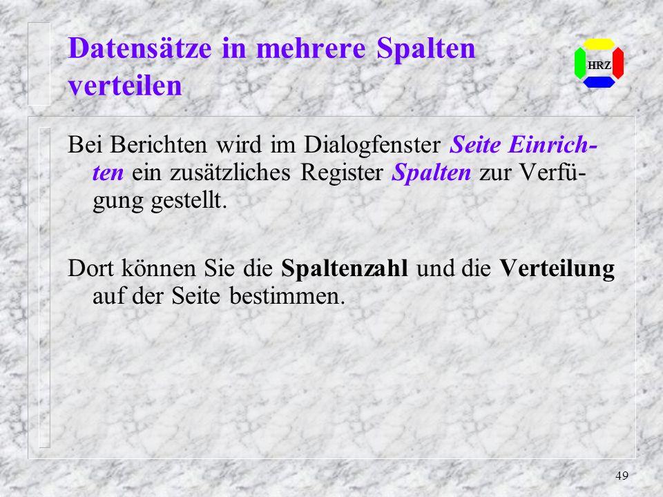 49 Datensätze in mehrere Spalten verteilen HRZ Bei Berichten wird im Dialogfenster Seite Einrich- ten ein zusätzliches Register Spalten zur Verfü- gun