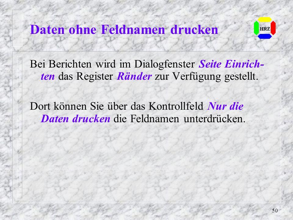 50 Daten ohne Feldnamen drucken HRZ Bei Berichten wird im Dialogfenster Seite Einrich- ten das Register Ränder zur Verfügung gestellt. Dort können Sie