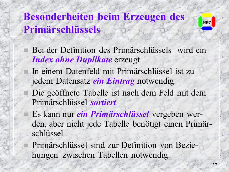 57 Besonderheiten beim Erzeugen des Primärschlüssels HRZ n Bei der Definition des Primärschlüssels wird ein Index ohne Duplikate erzeugt. n In einem D