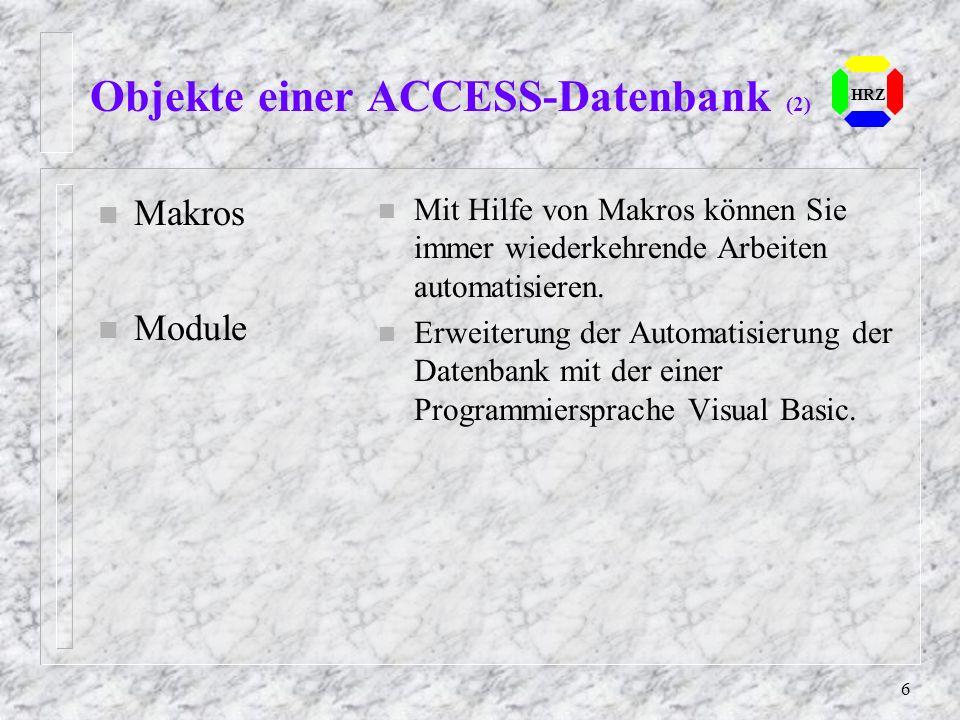 6 HRZ Objekte einer ACCESS-Datenbank (2) n Makros n Module n Mit Hilfe von Makros können Sie immer wiederkehrende Arbeiten automatisieren. n Erweiteru