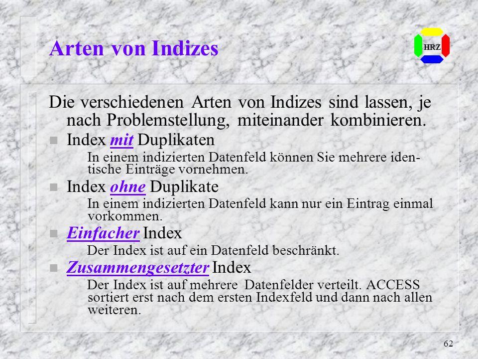 62 Arten von Indizes HRZ Die verschiedenen Arten von Indizes sind lassen, je nach Problemstellung, miteinander kombinieren. n Index mit Duplikaten In