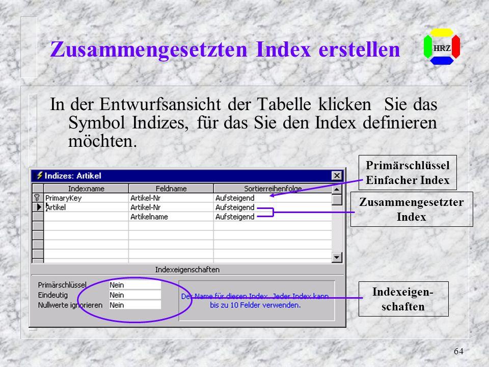 64 Zusammengesetzten Index erstellen HRZ In der Entwurfsansicht der Tabelle klicken Sie das Symbol Indizes, für das Sie den Index definieren möchten.