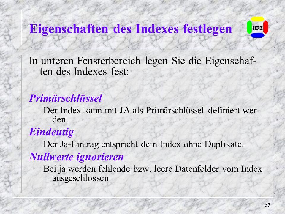 65 Eigenschaften des Indexes festlegen HRZ In unteren Fensterbereich legen Sie die Eigenschaf- ten des Indexes fest: Primärschlüssel Der Index kann mi