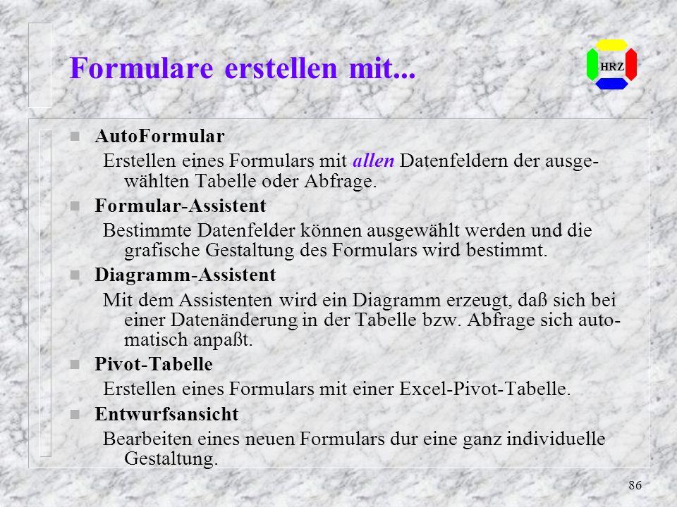 86 Formulare erstellen mit... HRZ n AutoFormular Erstellen eines Formulars mit allen Datenfeldern der ausge- wählten Tabelle oder Abfrage. n Formular-