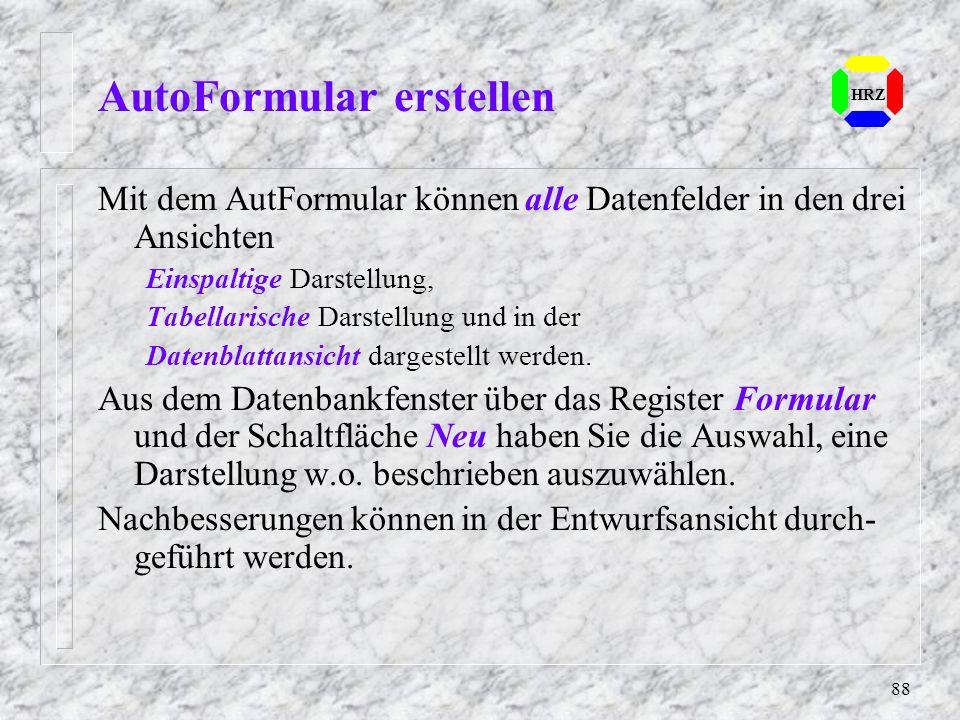 88 AutoFormular erstellen HRZ Mit dem AutFormular können alle Datenfelder in den drei Ansichten Einspaltige Darstellung, Tabellarische Darstellung und