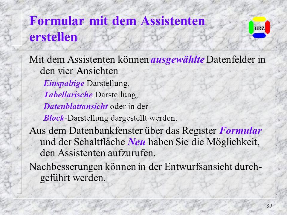 89 Formular mit dem Assistenten erstellen HRZ Mit dem Assistenten können ausgewählte Datenfelder in den vier Ansichten Einspaltige Darstellung, Tabell