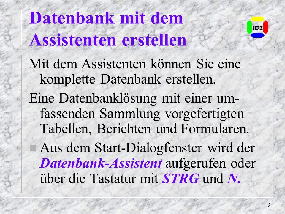 9 HRZ Datenbank mit dem Assistenten erstellen Mit dem Assistenten können Sie eine komplette Datenbank erstellen. Eine Datenbanklösung mit einer um- fa