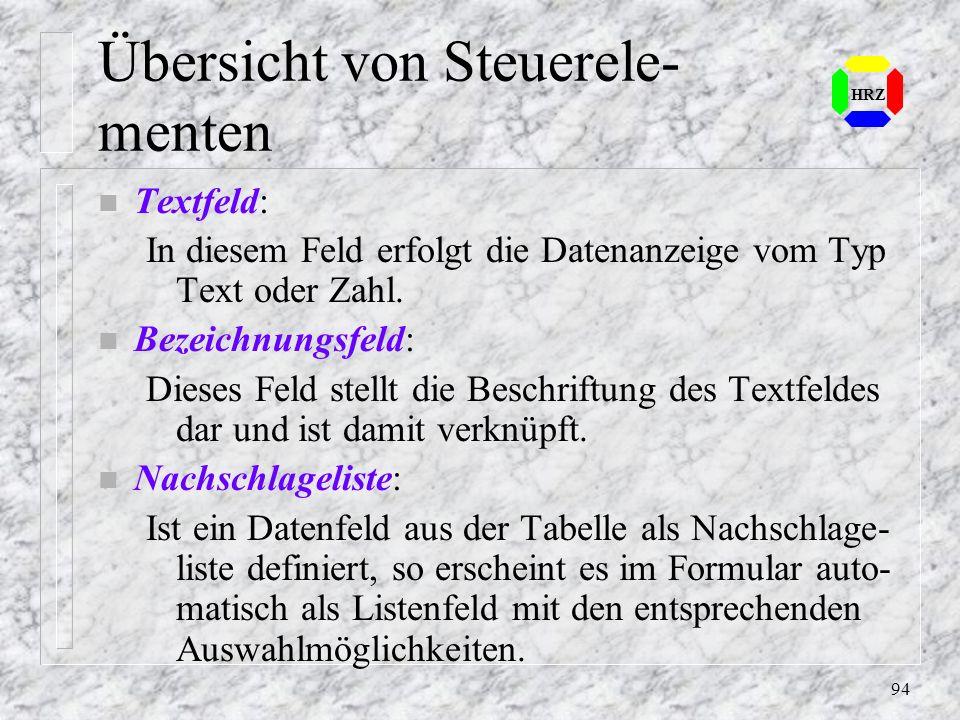 94 HRZ Übersicht von Steuerele- menten n Textfeld: In diesem Feld erfolgt die Datenanzeige vom Typ Text oder Zahl. n Bezeichnungsfeld: Dieses Feld ste