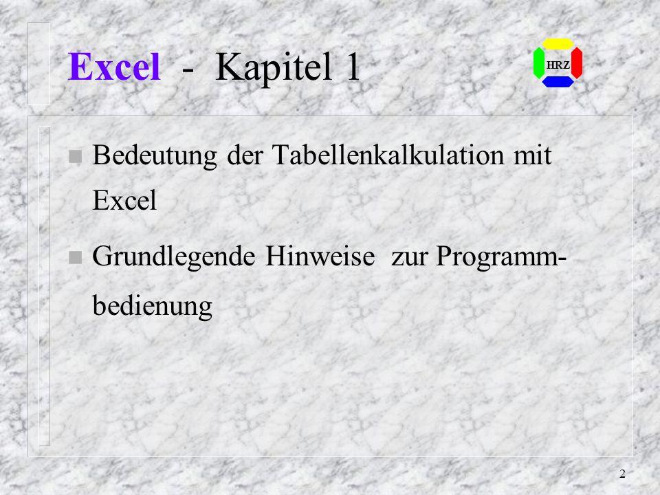2 Excel - Kapitel 1 HRZ n Bedeutung der Tabellenkalkulation mit Excel n Grundlegende Hinweise zur Programm- bedienung