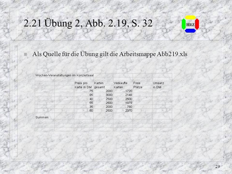 28 HRZ 2.21 Übung 1 - Abb. 2.18, S. 32 n Als Quelle für die Übung gilt die Arbeitsmappe Abb218.xls