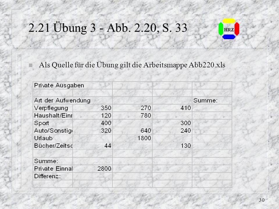 29 HRZ 2.21 Übung 2, Abb. 2.19, S. 32 n Als Quelle für die Übung gilt die Arbeitsmappe Abb219.xls