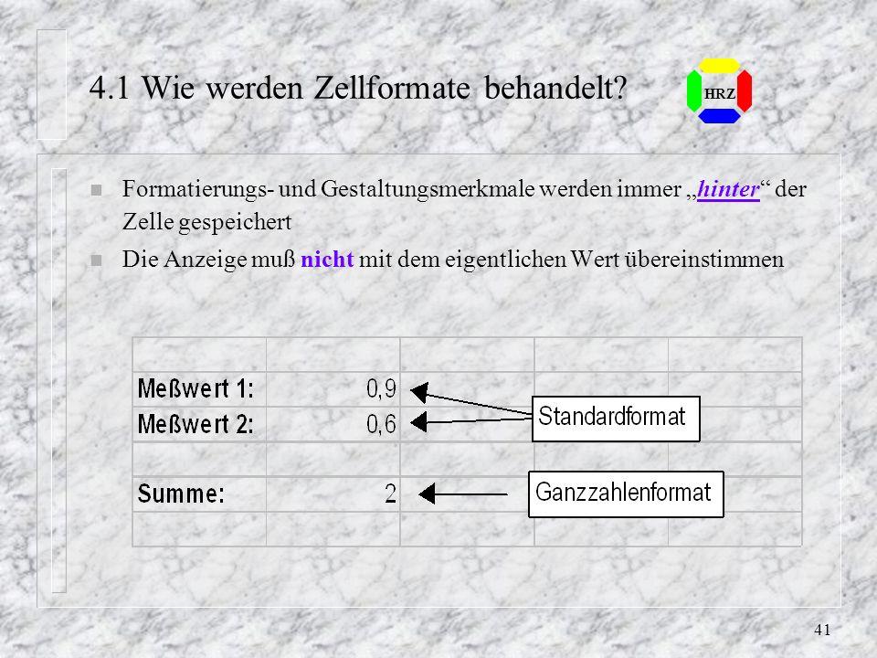 40 HRZ 4. Zellformatierung n Schriftarten, -größen, -attribute n Ausrichtung von Zellinhalten n Rahmen, Hintergrundfarben und Muster n Zahlenformate
