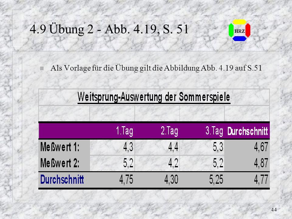 43 HRZ 4.9 Übung 1 - Abb. 4.1, S. 51 n Als Quelle für die Übung gilt die Arbeitsmappe Abb41.xls auf S.42