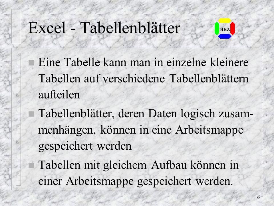 6 Excel - Tabellenblätter n Eine Tabelle kann man in einzelne kleinere Tabellen auf verschiedene Tabellenblättern aufteilen n Tabellenblätter, deren Daten logisch zusam- menhängen, können in eine Arbeitsmappe gespeichert werden n Tabellen mit gleichem Aufbau können in einer Arbeitsmappe gespeichert werden.