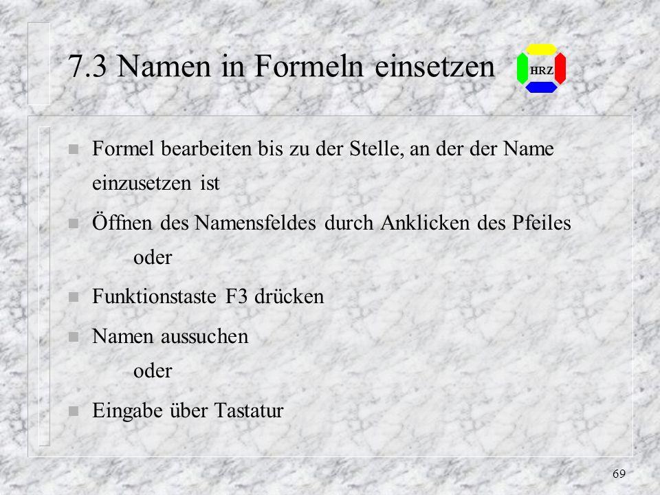 68 HRZ Richtlinien für Namen n Name darf bis zu 255 Zeichen lang sein n Erlaubt sind nicht: – Leerzeichen (Blank), Semikolon (;) und Doppelpunkt (:) –