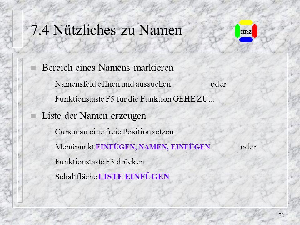 69 HRZ 7.3 Namen in Formeln einsetzen n Formel bearbeiten bis zu der Stelle, an der der Name einzusetzen ist n Öffnen des Namensfeldes durch Anklicken