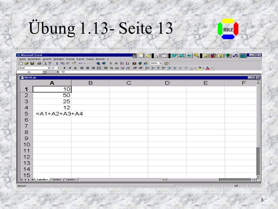 48 HRZ 5.4 Spalten / Zeilen sortieren n In Excel kann nach einem oder mehreren Schlüssel auf- oder absteigend sortiert werden – Schnelle Sortierung über die Symbole – Menü DATEN, SORTIEREN n Individuelle Sortierreihenfolge kann im Menüpunkt EXTRA, OPTIONEN, AUTOAUSFÜLLEN definiert werden n Mit dem Symbol Rückgängig kann die Sortierung zurückgenommen werden n Die Quelle zum Sortieren ist die Arbeitsmappe Mitarbeiter.xls