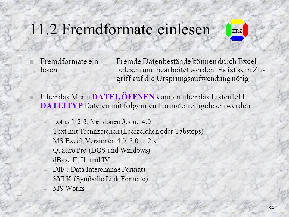 83 HRZ 11. Daten importieren und verknüpfen n Excel bietet einen Datenaustausch mit anderen Dokumenten an: n Über die Voraussetzung ist, daß die Anwen