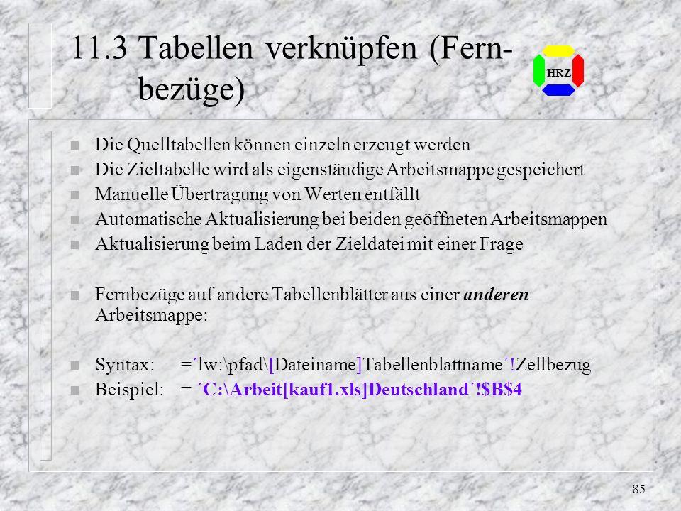 84 HRZ 11.2 Fremdformate einlesen n Fremdformate ein-Fremde Datenbestände können durch Excel lesengelesen und bearbeitet werden. Es ist kein Zu- griff