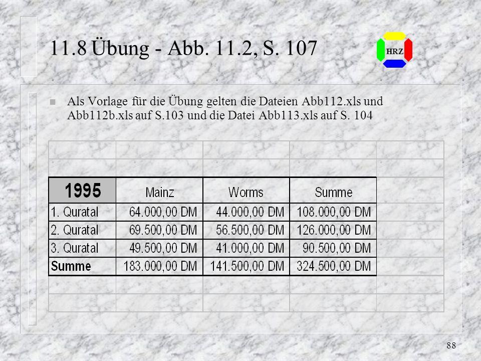 87 HRZ 11.4 Daten kopieren bzw. kombinieren n Mit dem Menü BEARBEITEN, INHALTE EINFÜGEN lassen sich Werte in ein Zielbereich kopieren n Gleichzeitig k