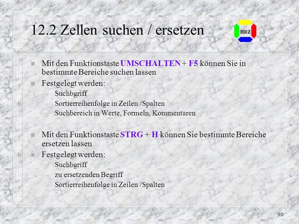 89 HRZ 12.1 Schnelles Bewegen und markieren in großen Tabellen n Mit Funktionstaste F5 können Sie in bestimmte Bereiche springen oder Sie nutzen das N