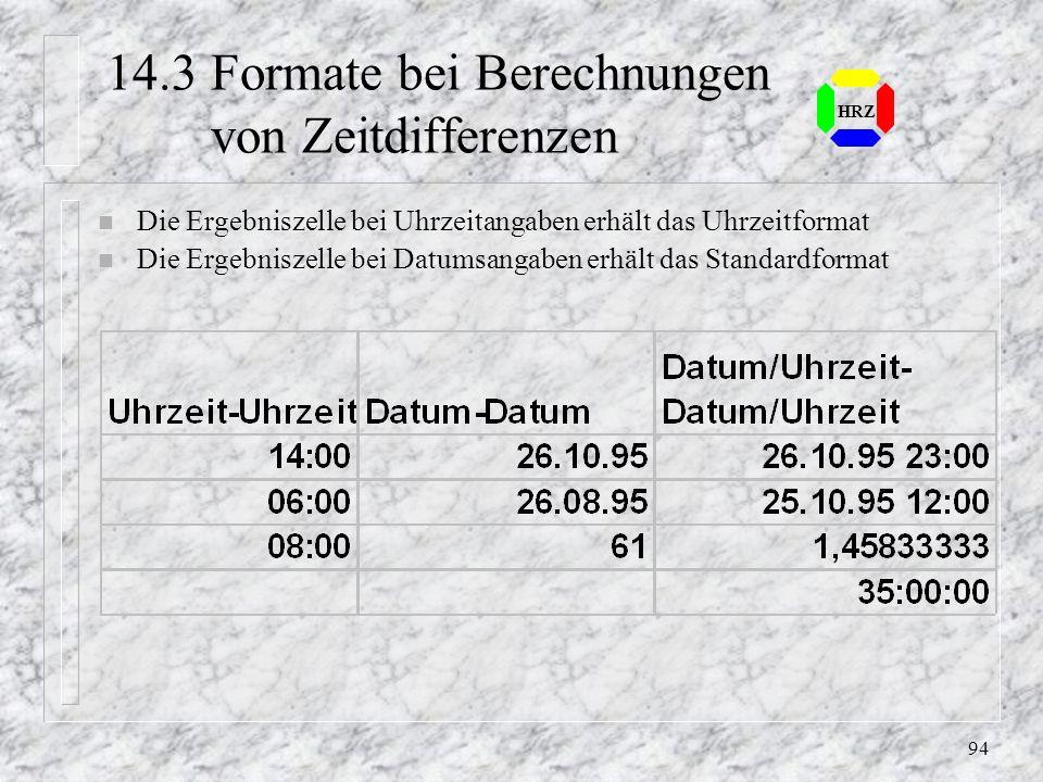 93 HRZ 14.1 Rechnen mit Datum und Uhrzeit n Berechnungen von Zeiträumen n Umwandlung der Zeitangaben in serielle Zahlen n Datumseingaben für den Berei